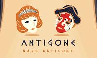 Vở diễn Antigone kinh điển biến hóa trên các sân khấu Việt