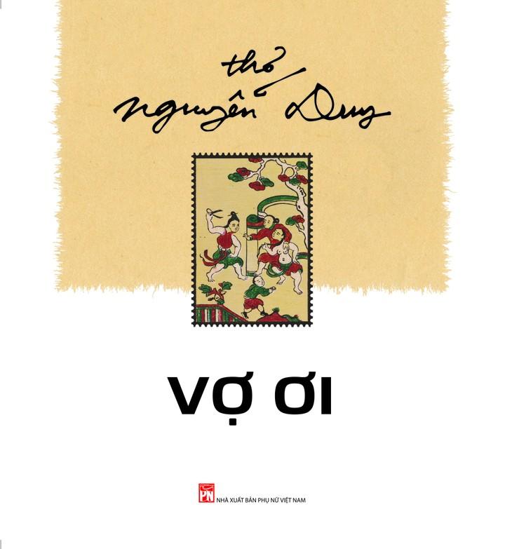 """Nguyễn Duy tái bản Vợ ơi - """"thương thắt lòng, đau rát ruột, cười ra nước mắt"""" - ảnh 2"""